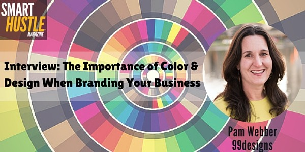 Branding Your Biz – The Importance of Color & Design; An Interview with 99 Designs CMO Pam Weber