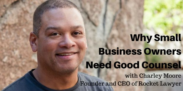 Charley Moore of Rocket Lawyer on Why Small Business Owners Need Good Counsel